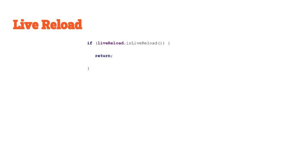 if (liveReload.isLiveReload()) { return; }