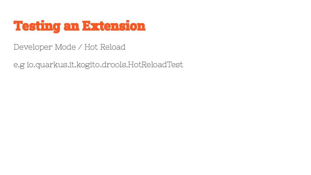 Developer Mode / Hot Reload e.g io.quarkus.it.k...