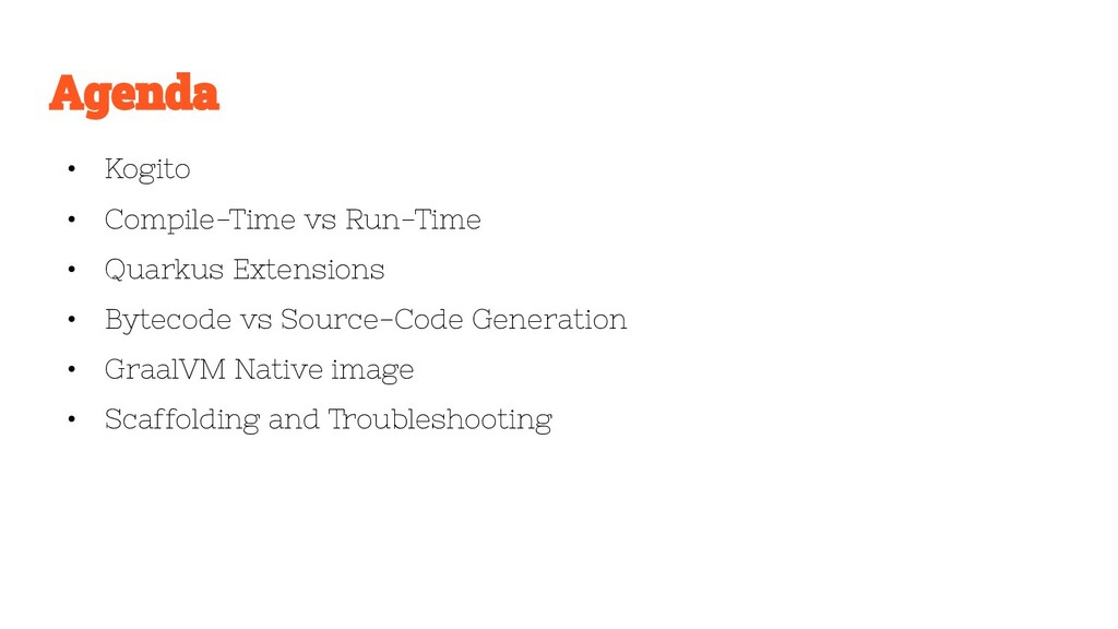 • Kogito • Compile-Time vs Run-Time • Quarkus E...