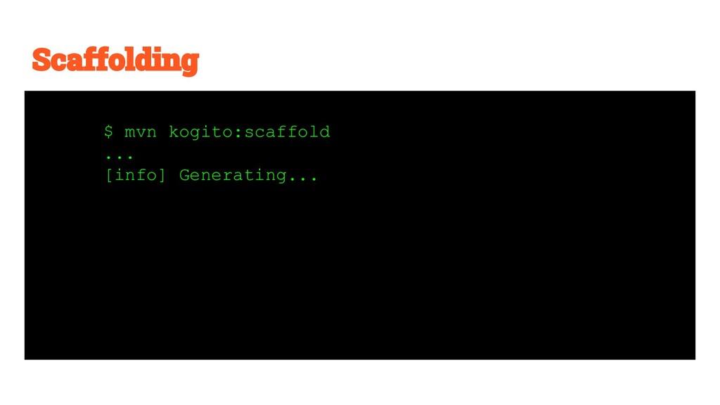 $ mvn kogito:scaffold ... [info] Generating...