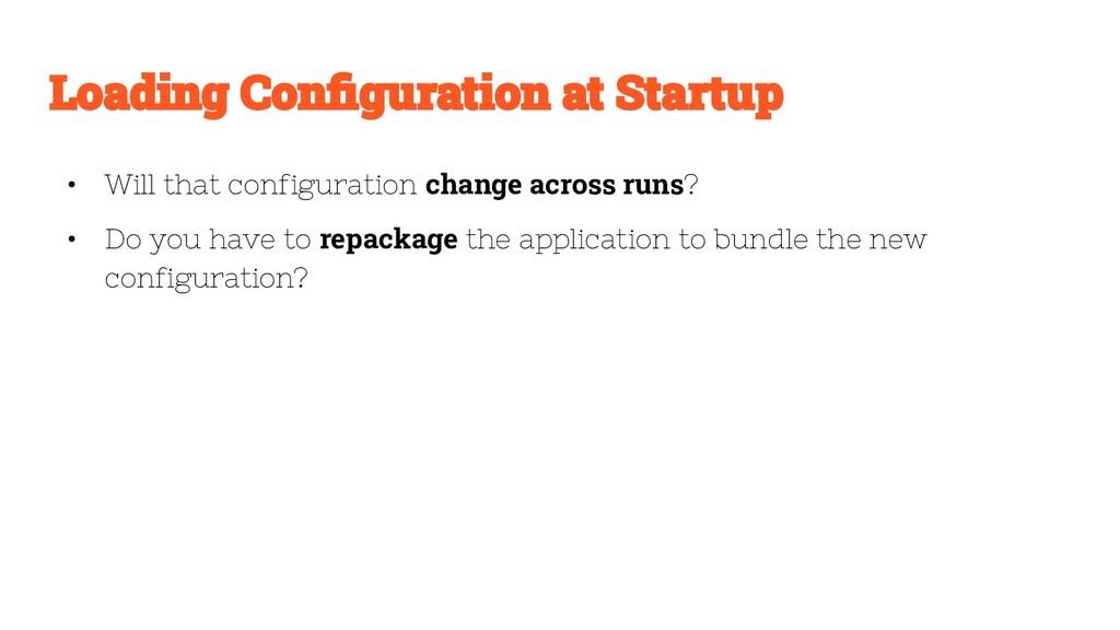 • Will that configuration change across runs? •...