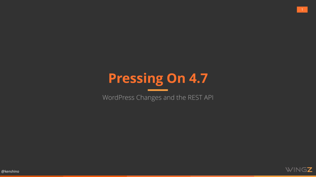 @kenshino Pressing On 4.7 WordPress Changes and...