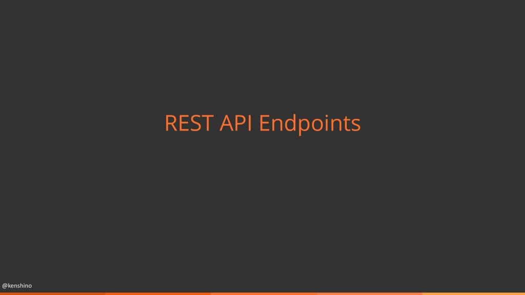 @kenshino REST API Endpoints