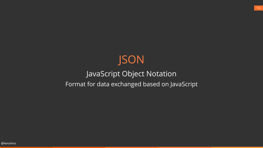 @kenshino 14 JSON JavaScript Object Notation Fo...