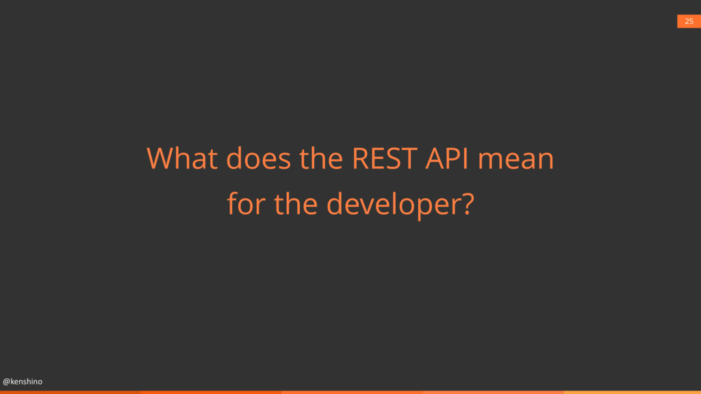 @kenshino 25 What does the REST API mean for th...