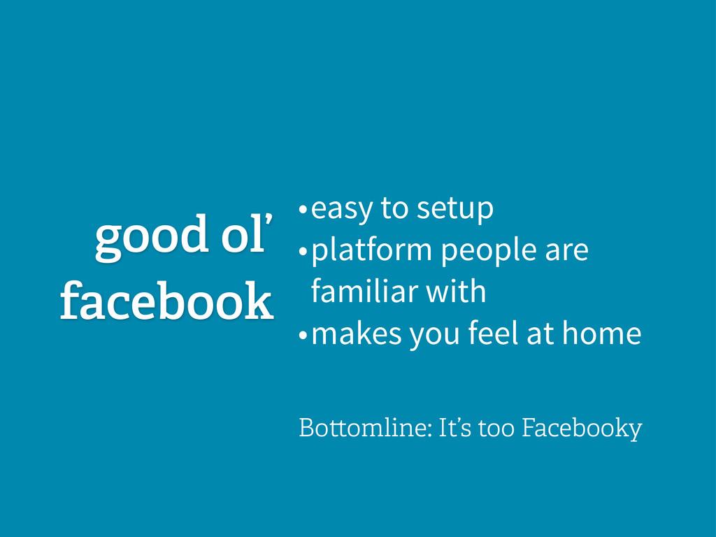 good ol' facebook Bottomline: It's too Facebook...