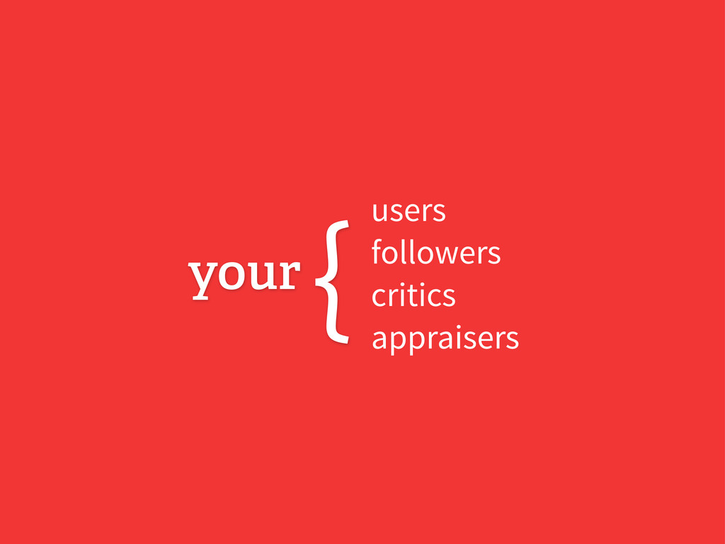 users followers critics appraisers your {