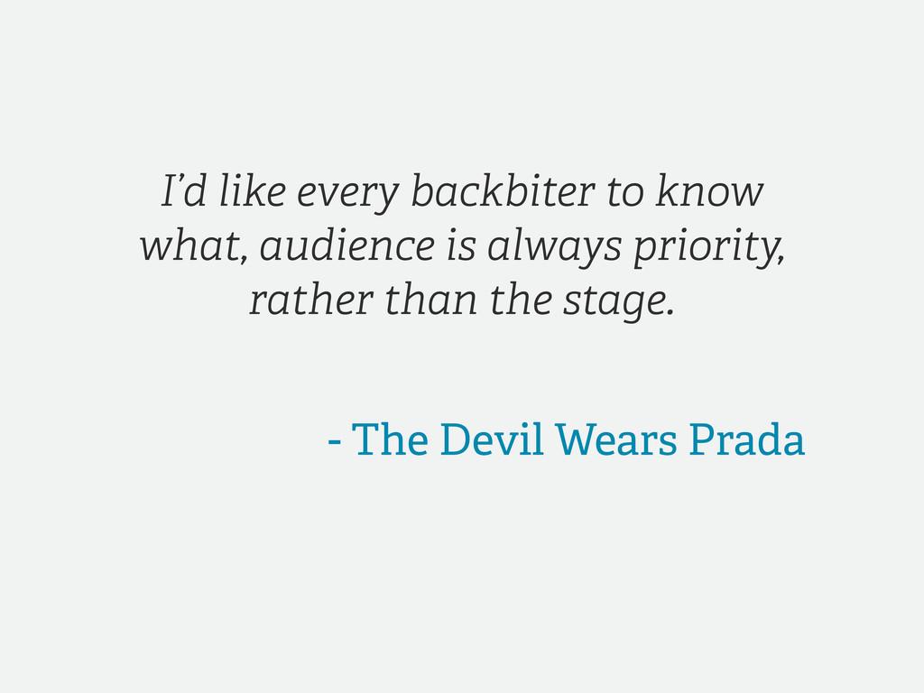 - The Devil Wears Prada I'd like every backbite...