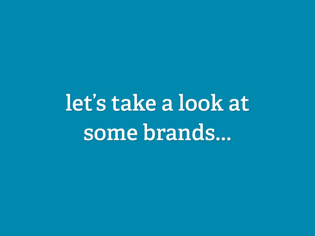let's take a look at some brands...