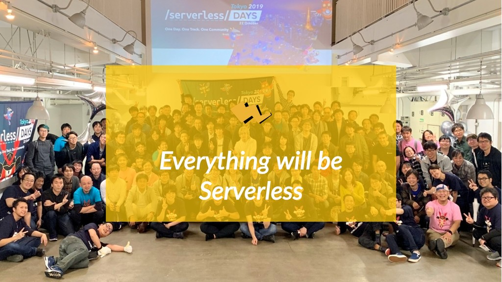 Everything will be Serverless