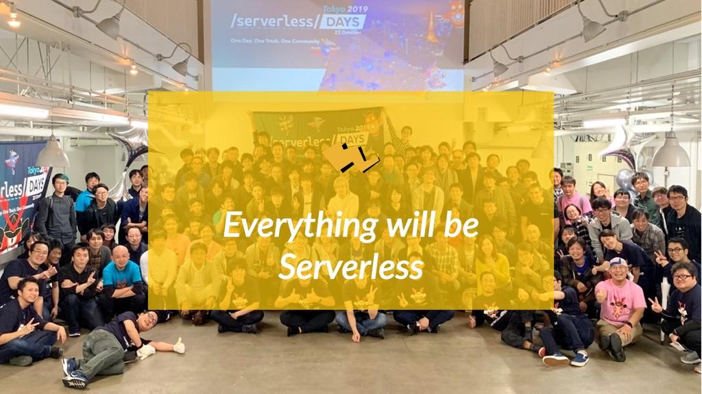 Everything will be Serverless