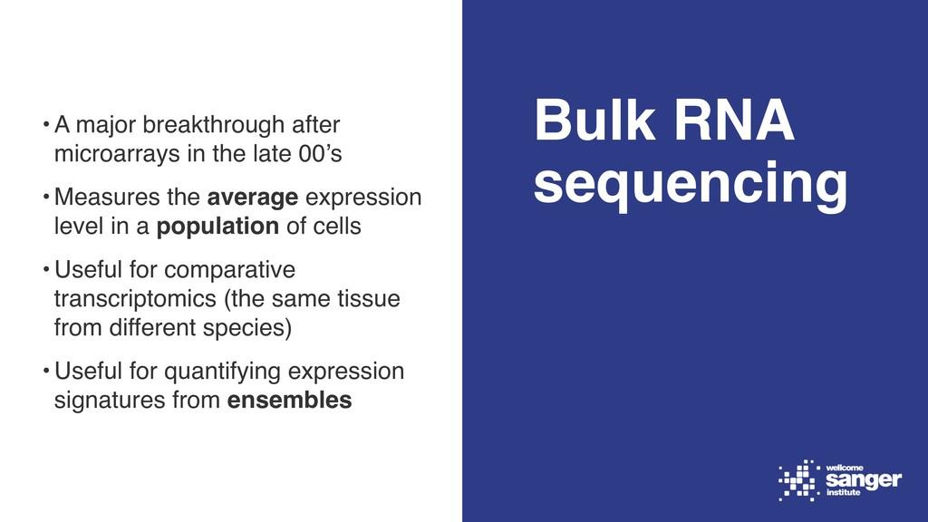Bulk RNA sequencing •A major breakthrough after...