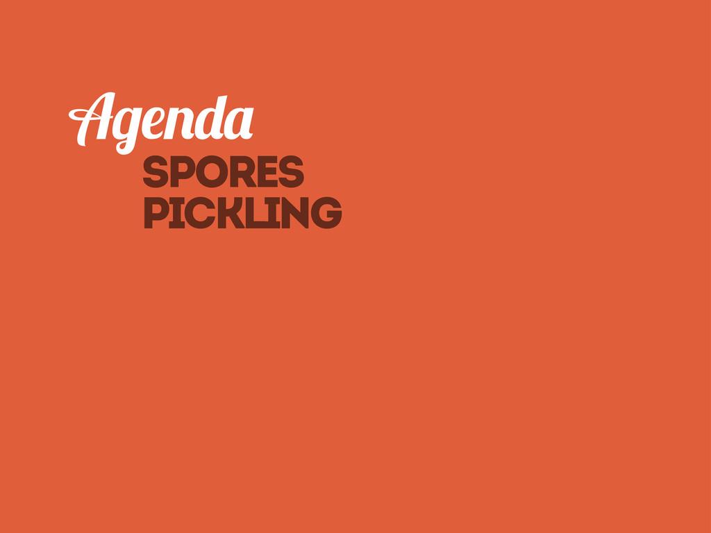 Spores pickling