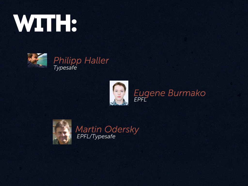 with: Philipp Haller Eugene Burmako Martin Oder...