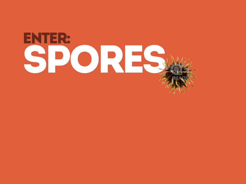 eNTER: spores