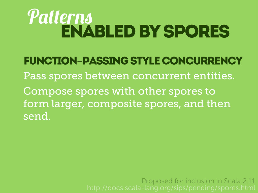 http://docs.scala-lang.org/sips/pending/spores....