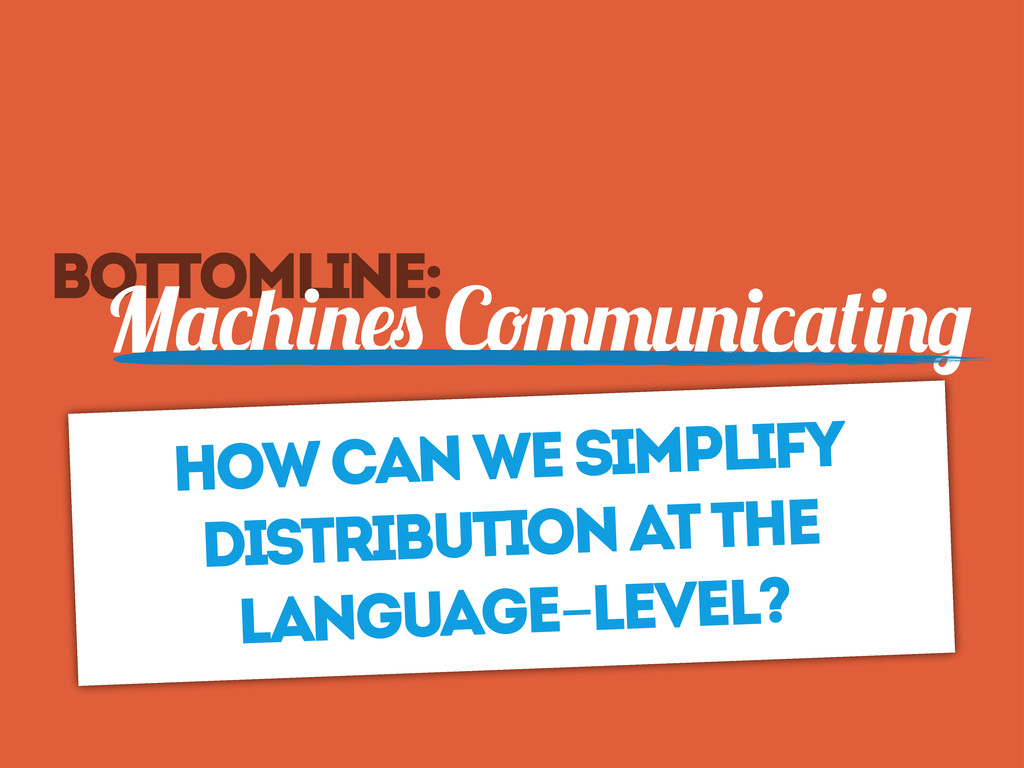 Bottomline: How can we simplify distribution at...