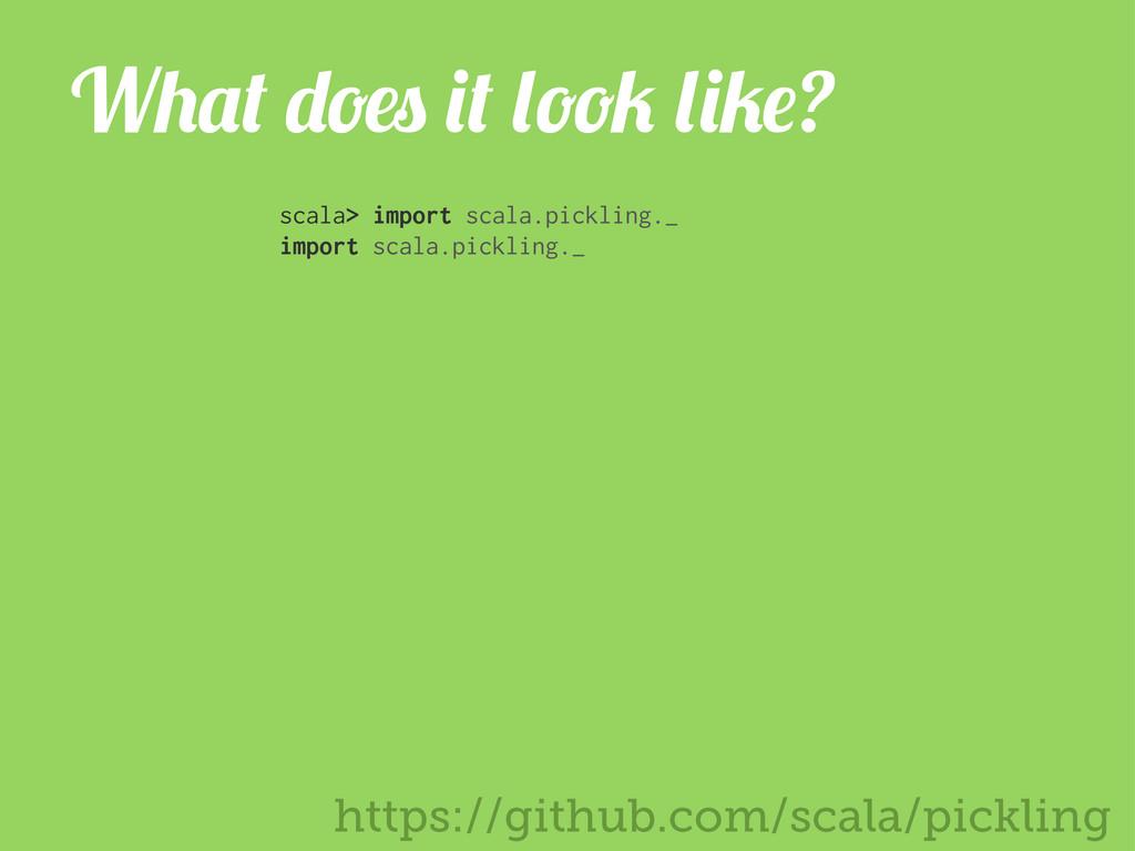 https://github.com/scala/pickling W ? scala> im...