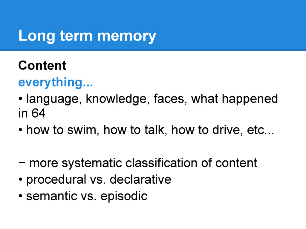 Long term memory Content everything... • langua...