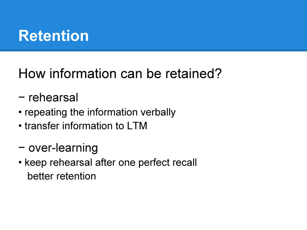 Retention How information can be retained? − re...