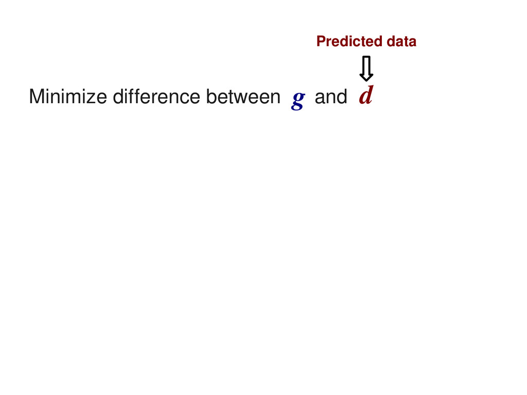 Minimize difference between and g d Predicted d...