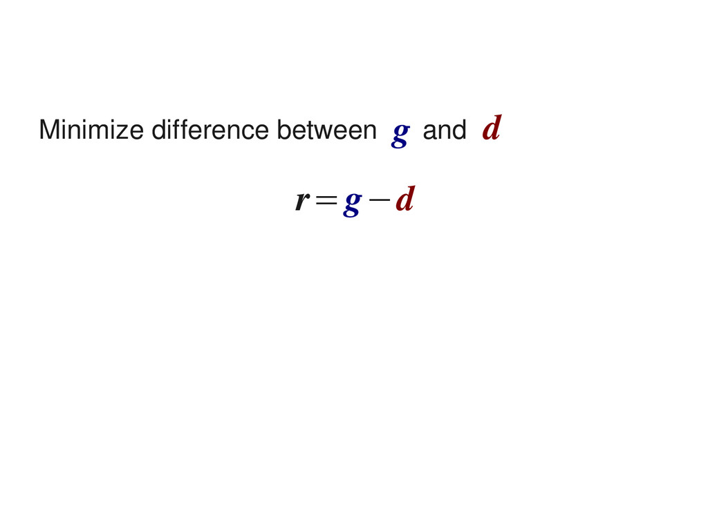 Minimize difference between and g d r=g−d