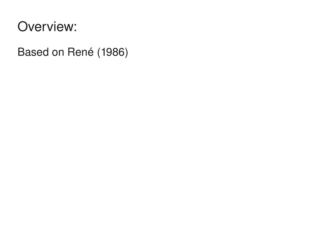 Based on René (1986) Overview:
