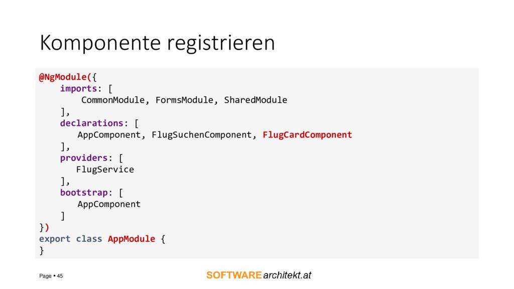 Komponente registrieren Page ▪ 45 @NgModule({ i...