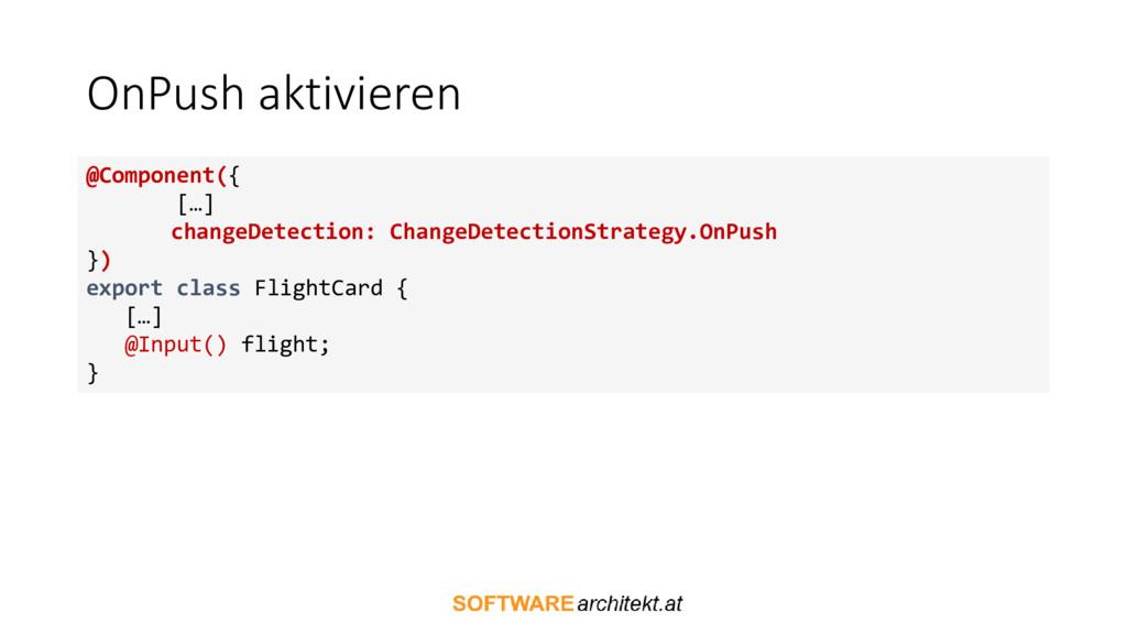 OnPush aktivieren @Component({ […] changeDetect...
