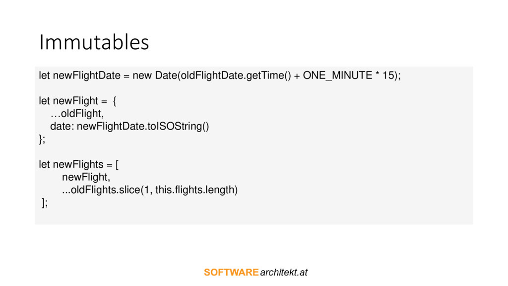 Immutables let newFlightDate = new Date(oldFlig...