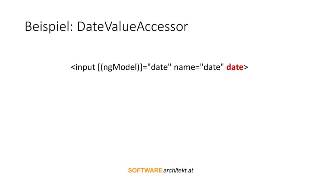 Beispiel: DateValueAccessor <input [(ngModel)]=...