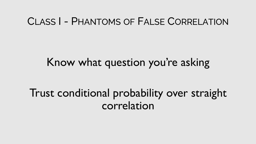 CLASS I - PHANTOMS OF FALSE CORRELATION Know wh...