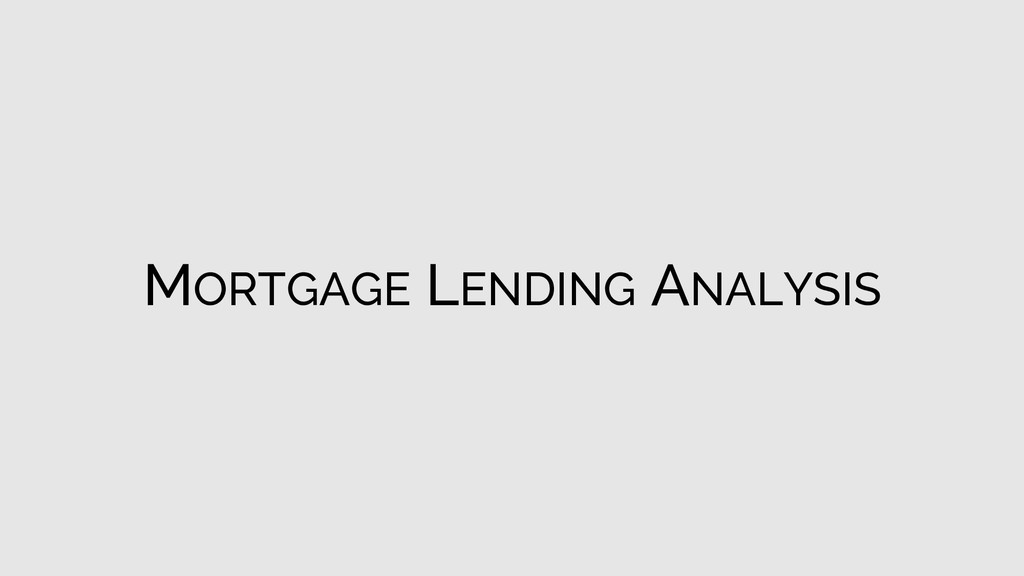 MORTGAGE LENDING ANALYSIS