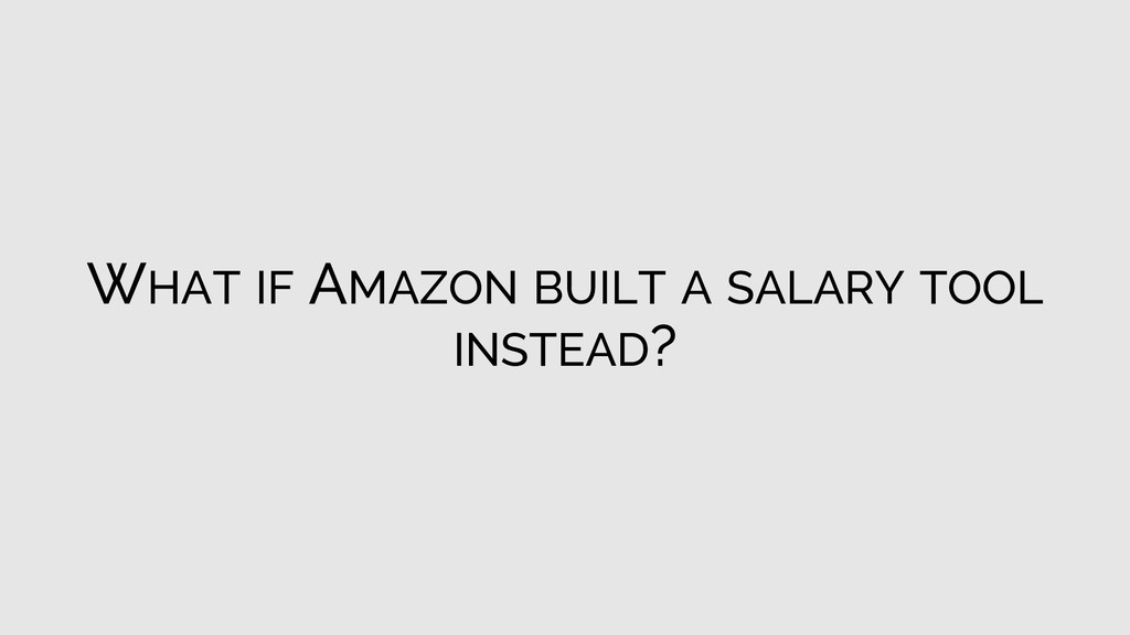 WHAT IF AMAZON BUILT A SALARY TOOL INSTEAD?