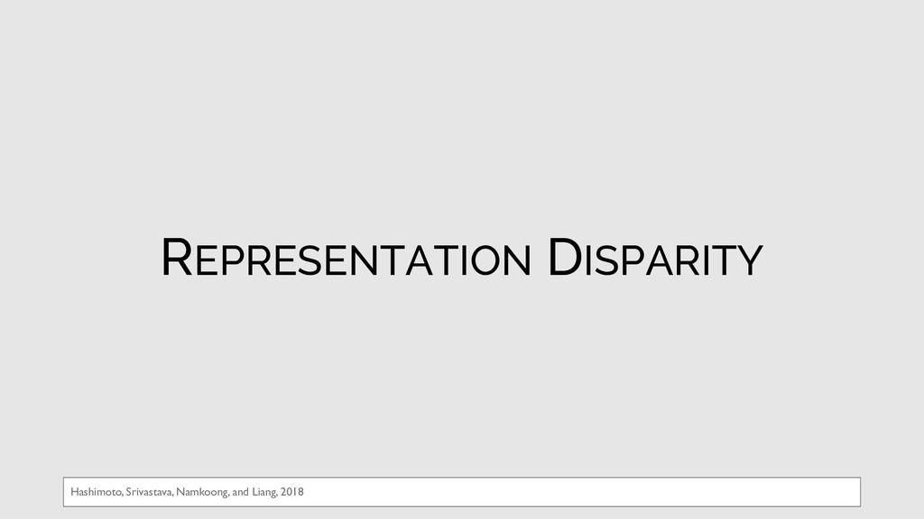 REPRESENTATION DISPARITY Hashimoto, Srivastava,...