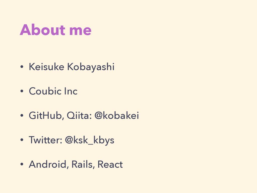 About me • Keisuke Kobayashi • Coubic Inc • Git...
