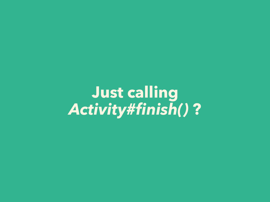 Just calling  Activity#finish() ?