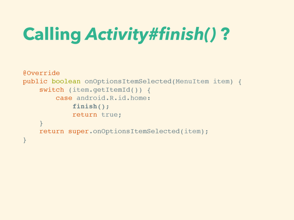 Calling Activity#finish() ? @Override public boo...