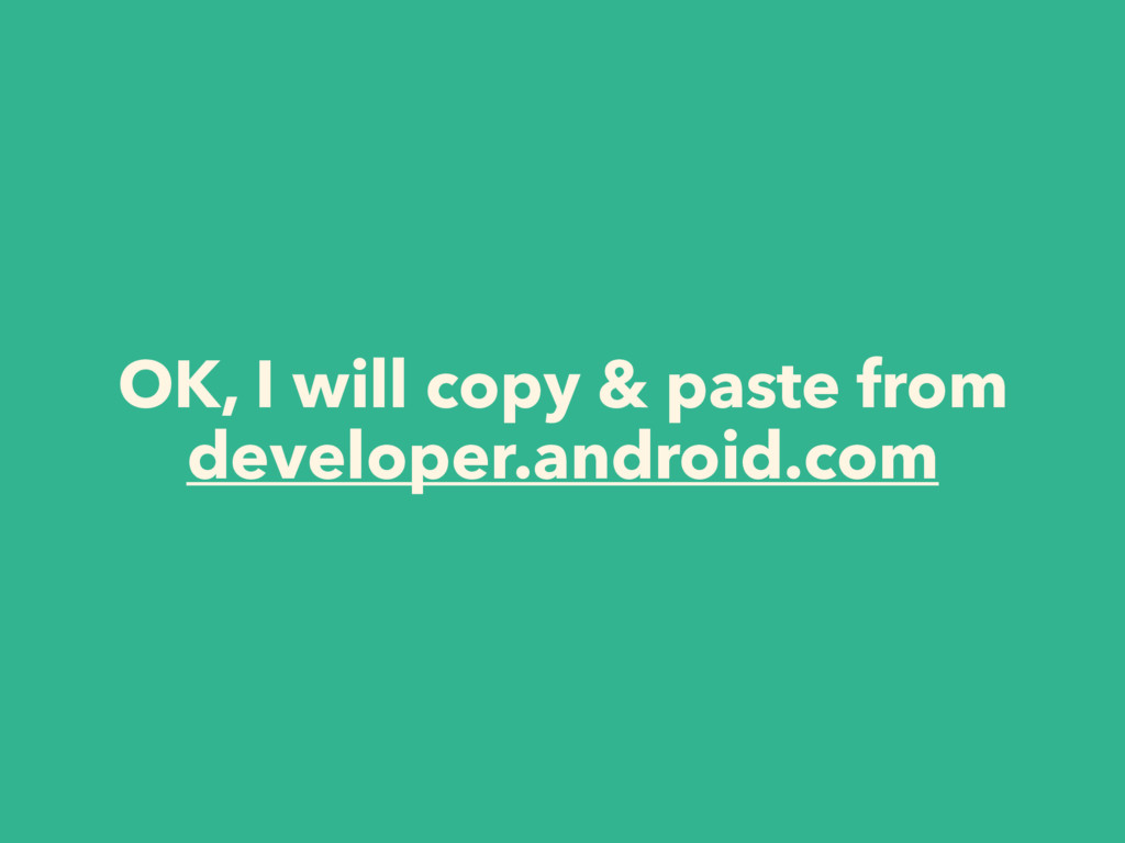OK, I will copy & paste from developer.android....