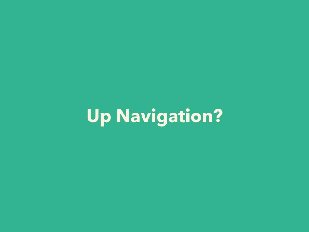 Up Navigation?