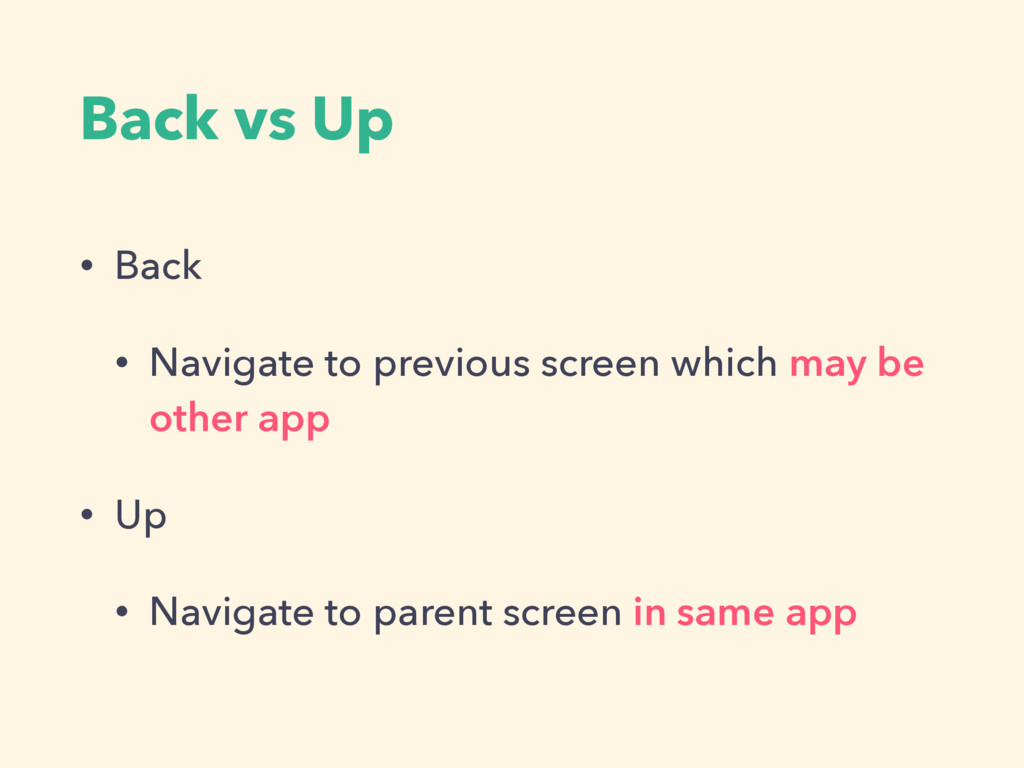 Back vs Up • Back • Navigate to previous screen...