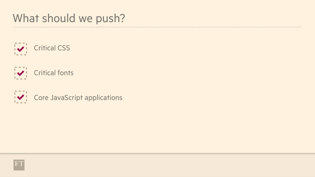 What should we push? Critical CSS * * Critical ...