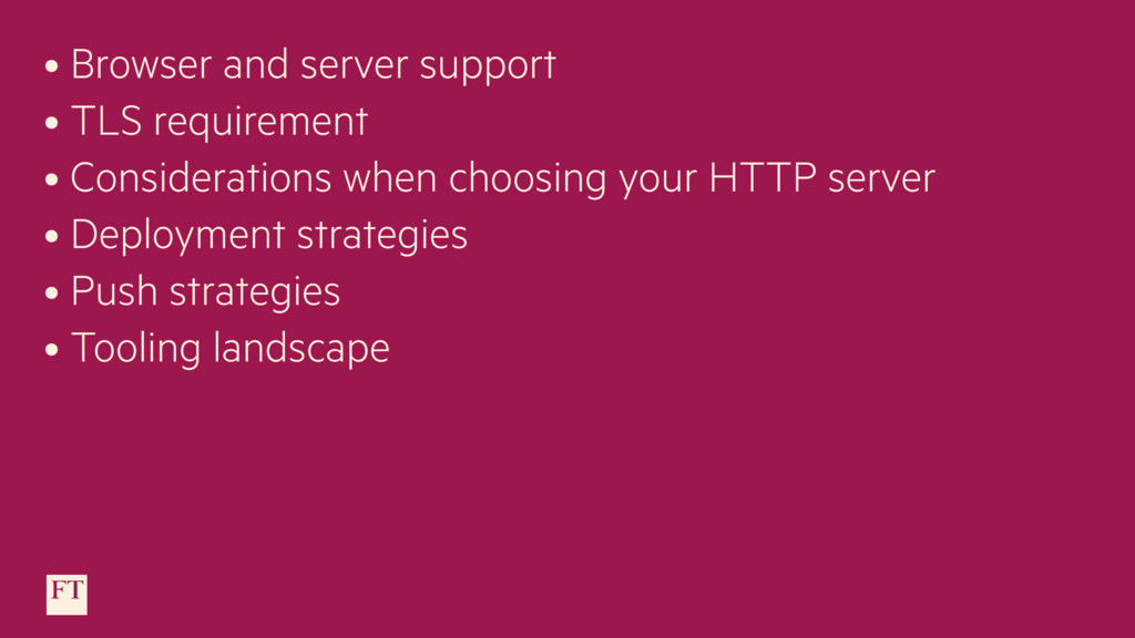 • Browser and server support • TLS requirement ...