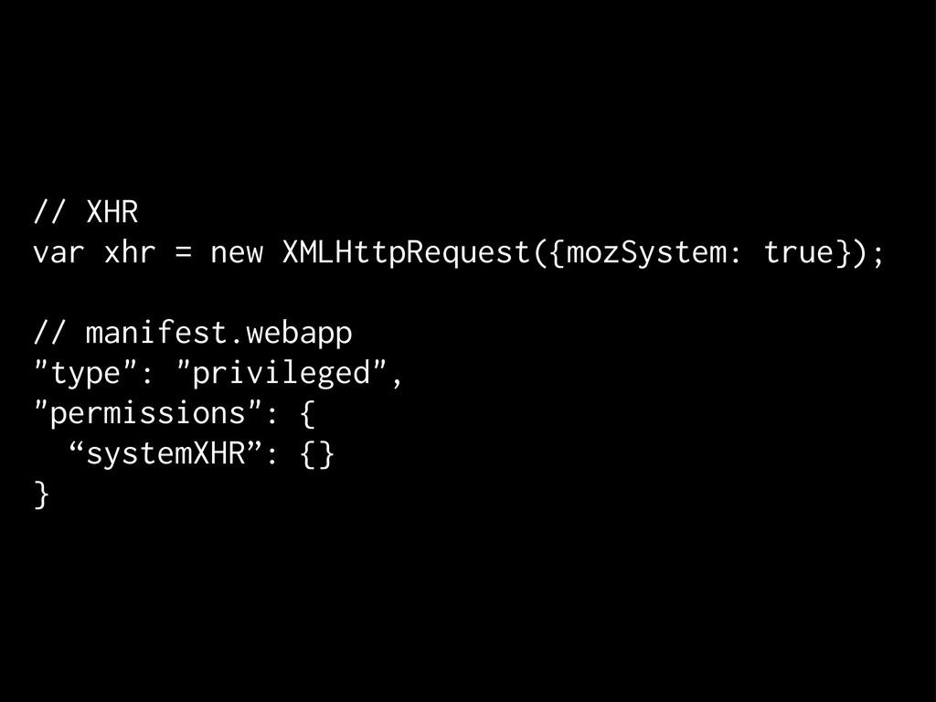 // XHR var xhr = new XMLHttpRequest({mozSystem:...