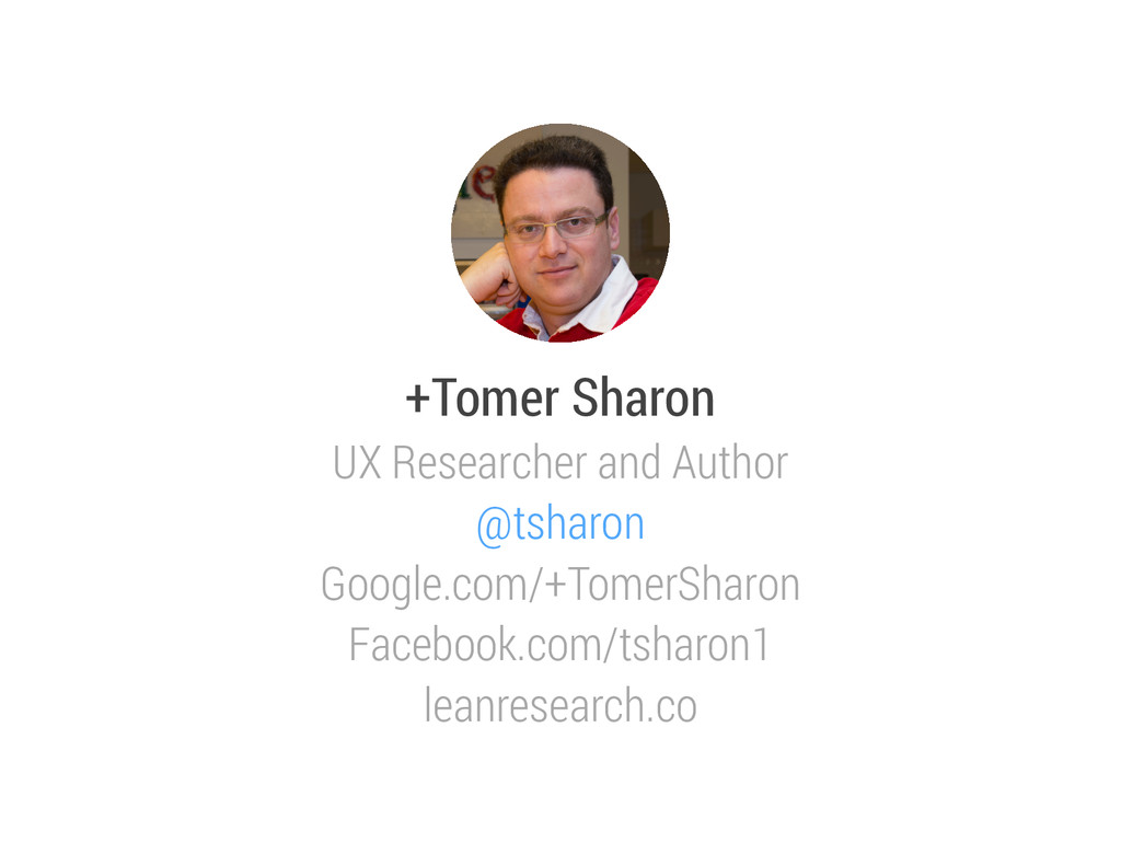 +Tomer Sharon UX Researcher and Author @tsharon...