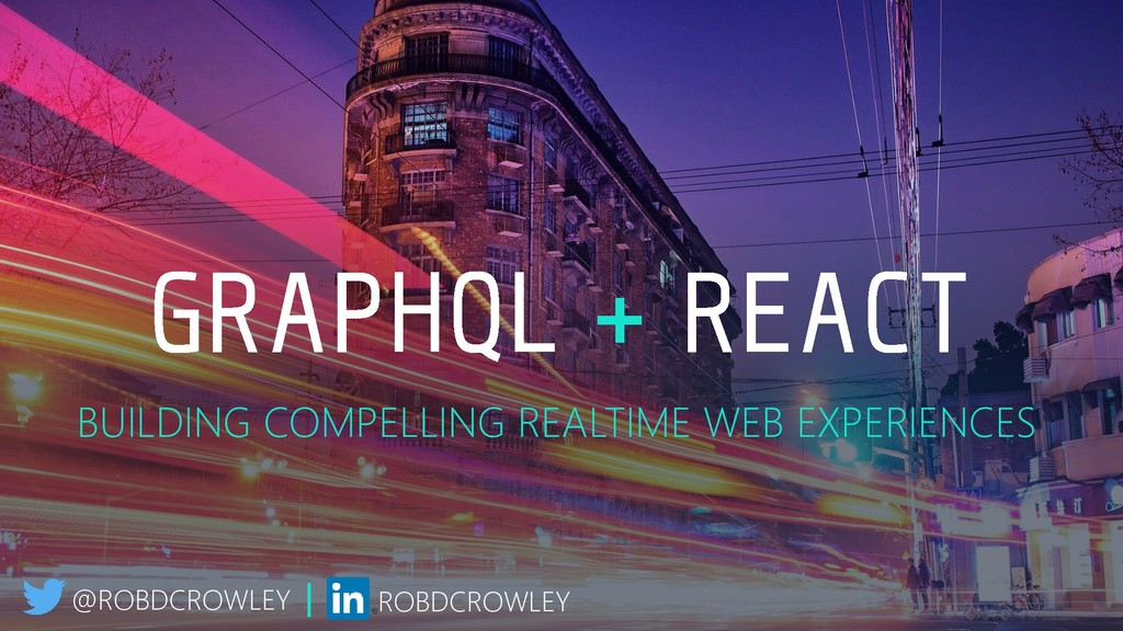 BUILDING COMPELLING REALTIME WEB EXPERIENCES @R...