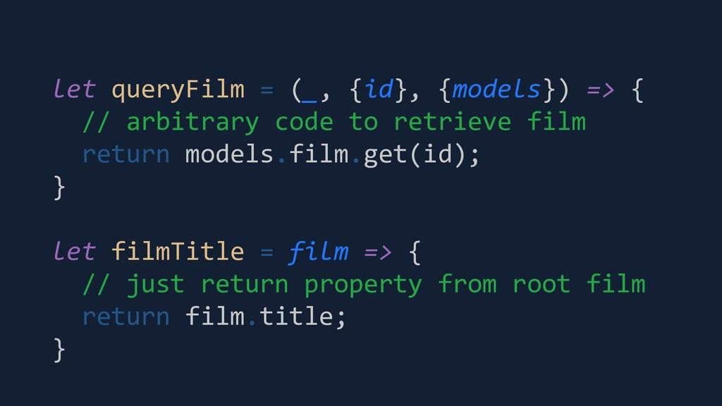 let queryFilm = (_, {id}, {models}) => { // arb...