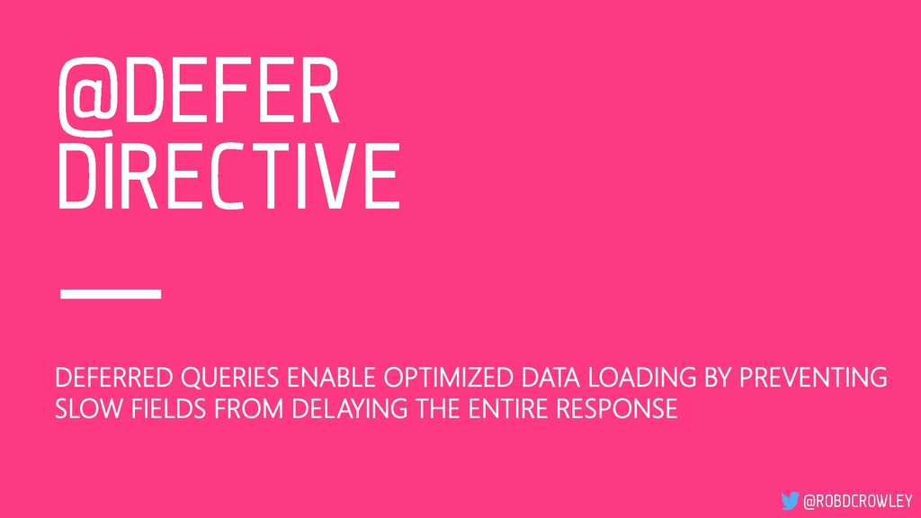 DEFERRED QUERIES ENABLE OPTIMIZED DATA LOADING ...