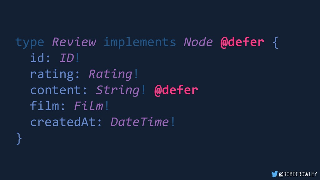 type Review implements Node @defer { id: ID! ra...