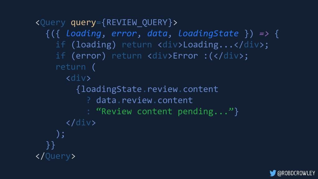 <Query query={REVIEW_QUERY}> {({ loading, error...